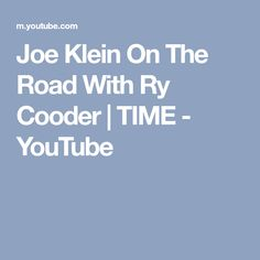Joe Klein On The Road With Ry Cooder | TIME - YouTube