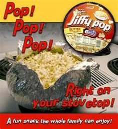 jiffy pop- another new invention my mom would not buy.  We did it the old fashion way.  I still do!