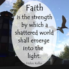 """Faith is the strength by which a shattered world shall emerge into the light."" ~ Helen Keller  #quote"