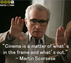 """""""Cinema is a matter of what's in the frame and what's out."""" - Martin Scorsese #filmmakingquote #filmmakingquotes"""