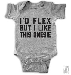 I'd flex but I like this onesie!   White Onesies are 100% cotton. Heather Grey Onesies are 90% cotton, 10% polyester.  All shirts are printed in the USA.