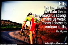"""""""Hills. We love them. We hate them. They make us strong. They make us weak. Today I chose to embrace hills.""""- Hal Higdon #quote #motivation #inspirational http://www.wheelbrothers.com/"""