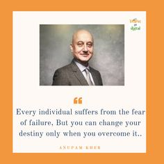 Every individual suffers from the fear of failure, But you can change your destiny only when you overcome it. Anupam Kher, Startup Quotes, You Changed, Destiny, Quotes To Live By, Quote Life