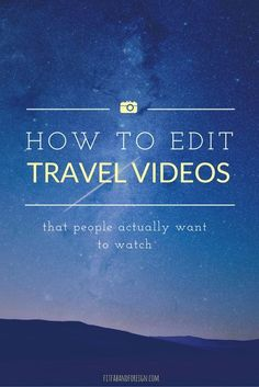 HOW TO EDIT travel videos
