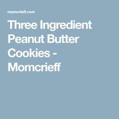 Three Ingredient Peanut Butter Cookies - Momcrieff