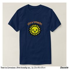 Shop Text in Livonian: Jõvā ūomõg and yellow sun T-Shirt created by ZierNorShirt. Personalize it with photos & text or purchase as is! Foreign Words, Yellow Sun, Blue, Simple Shirts, Customized Gifts, Tshirt Colors, Custom Shirts, Best Gifts, Stitch