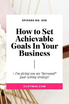 How to set and achieve goals so your business and grow and thrive. #HowToSetGoals #HowToAchieveGoals