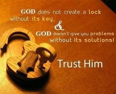 Trust Quotes - God does not create a lock without its key,. And God doesn't give you problems. without its solutions! TRUST HIM. Trust Quotes, Faith Quotes, Life Quotes, Quotes App, Godly Quotes, Advice Quotes, Biblical Quotes, Meaningful Quotes, Relationship Quotes