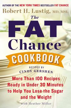 The fat chance cookbook : more than 100 recipes ready in under 30 minutes to help you lose the sugar and the weight / Robert H. Lustig, MD, MSL with Heather Millar ; recipes by Cindy Gershen. Sugar Book, Food Reviews, Latest Books, Cookbook Recipes, Cookbook Pdf, Meals For One, Best Weight Loss, So Little Time, Lose Belly Fat