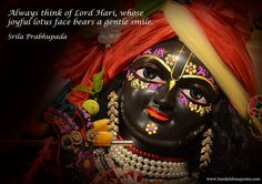 Always think of Lord Hari, whose joyful lotus face bears a gentle smile. Quote by A.C. Bhaktivendata Swami Prabhupada.
