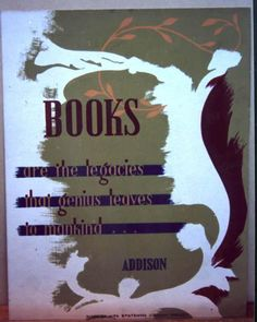 Books are the legacies that genius leaves to mankind…Addison. Commissioned by the WPA Statewide Library Project.