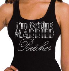 I'm getting Married Bitches Rhinestone Tank Top - Bride Tank, Bachelorette Tank Top, Bachelorette Party on Etsy, $14.99
