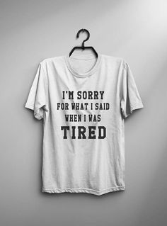 I'm sorry for what I said when I was tired nap t shirt t-shirts womens fashion quotes funny saying tshirt teenager girls clothes gifts