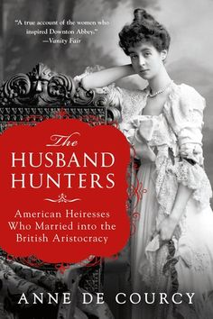 Buy The Husband Hunters: American Heiresses Who Married into the British Aristocracy by Anne de Courcy and Read this Book on Kobo's Free Apps. Discover Kobo's Vast Collection of Ebooks and Audiobooks Today - Over 4 Million Titles! I Love Books, Good Books, Books To Read, My Books, Fall Books, Book Nerd, Book Club Books, Book Lists, Reading Rainbow