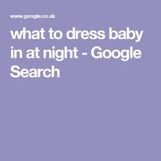 what to dress baby in at night - Google Search