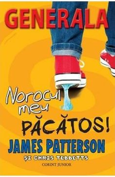 Generala vol.7: norocul meu pacatos! - James Patterson, Chris Tebbetts James Patterson
