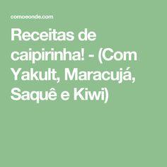 Receitas de caipirinha! - (Com Yakult, Maracujá, Saquê e Kiwi)