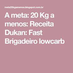 A meta: 20 Kg a menos: Receita Dukan: Fast Brigadeiro lowcarb