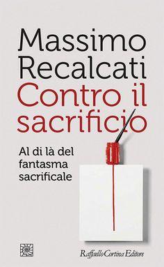 Compra Libro Contro il sacrificio di Massimo Recalcati edito da Raffaello Cortina Editore nella collana Temi su Raffaello Cortina Editore