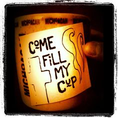 Come fill my cup...and let it overflow!