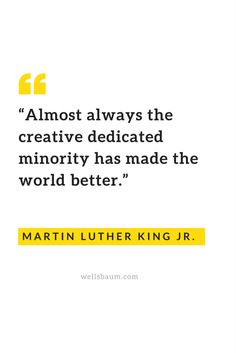 """Almost always the creative dedicated minority has made the world better."" — Martin Luther King Jr. Related"