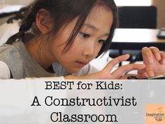 The BEST for kids is a constructivist classroom approach . . . here's what it is and why.