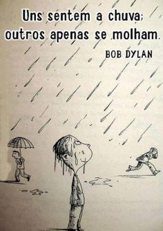Some feel the rain, others just get wet. L Quotes, Music Quotes, Best Quotes, Bob Dylan, More Than Words, Some Words, Introvert, Sentences, Quotations