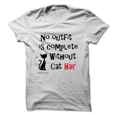 No outfit is complete without cat hair T Shirt, Hoodie, Sweatshirts - silk screen #clothing #T-Shirts