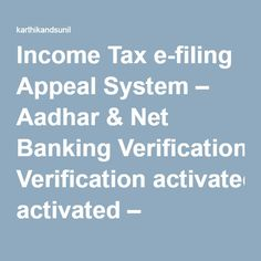 Income Tax e-filing Appeal System – Aadhar & Net Banking Verification activated – karthikandsunil