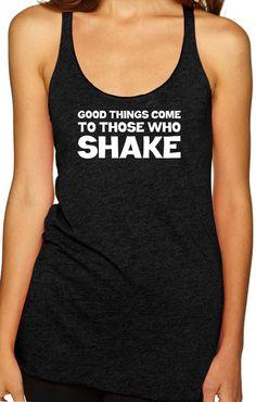 Good Things Come To Those Who Shake. Vintage Black by Sweatyselfie