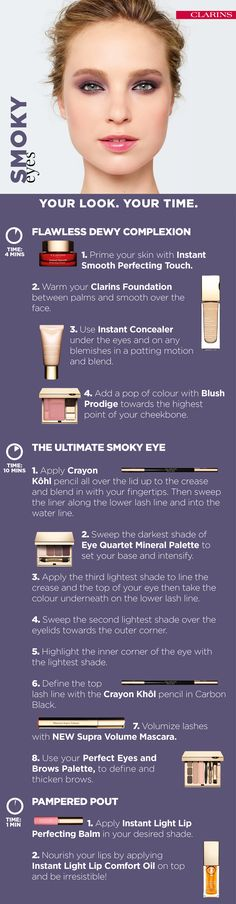 Your look SMOKY EYE These final steps will help you achieve the ultimate smoky eye. Create your perfect look now on Clarins.com