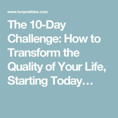 The 10-Day Challenge: How to Transform the Quality of Your Life, Starting Today…