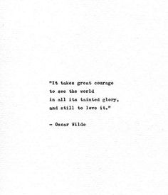 different style Quotes - Oscar Wilde Hand Typed Book Quote 'Great Courage' Vintage Typewriter Print Literature Gift Minimalist Art Vintage Style Motivational Quote Typed Quotes, Poem Quotes, Words Quotes, Wise Words, Qoutes, Glory Quotes, Truth Quotes, Funny Quotes, Citation Oscar Wilde