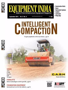 Equipment India September 2015 Issue-Intelligent Compaction | Views: ACE, CASE, JCB, Wirtgen | Forklifts: Better technologies to drive growth | Foundation equipment | Construction Hoists | Gear | Hydrostatic Systems | Loaders | Lubricants | Piling Rigs.  #EquipmentIndia #Equipments #ebuildin