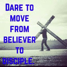 Move from 'believer' to disciple.