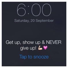 Get up, show up & NEVER Give Up