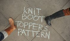 knit boot toppers--waaaay faster and easier to knit than socks. Free pattern!