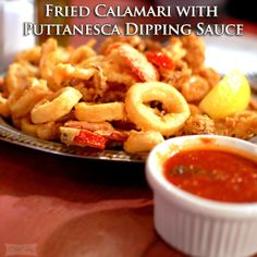 Fried Calamari with Puttanesca Dipping Sauce Ingredients: 1lb. fresh ...