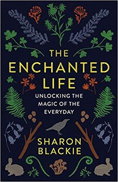 The Enchanted Life: Unlocking the Magic of the Everyday: Sharon Blackie: 9781487004071: Books - Amazon.ca