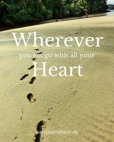 Wherever you go go with all your heart!Wo auch immer Du hin gehst gehe mit ganzem Herzen!