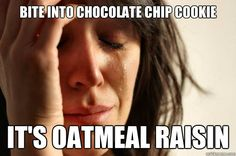 Hate when this happens cause I can't stand raisins!