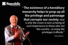 Political Meme of the Day: Tony Benn Quote on Monarchy Global Awareness, We Are All Human, Snap Out Of It, Thing 1, Brave New World, Power To The People, Left Wing, British Monarchy