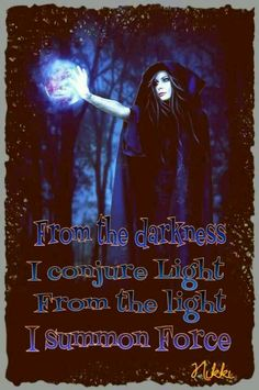 From Darkness I Conjure the Light From the Light I Summon Force
