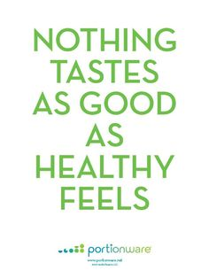 Nothing Tastes As Good As Healthy Feels!