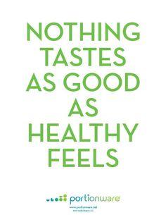 Nothing Tastes As Good As Healthy Feels!