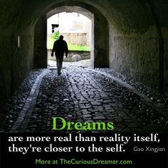 Dreams are more real than reality itself, they're closer to the self.  ~ Gao Xingjian.  More about dream meaning at TheCuriousDreamer.com.  #dreammeaning #dreamquotes