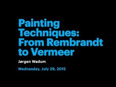 Painting Techniques: From Rembrandt to Vermeer