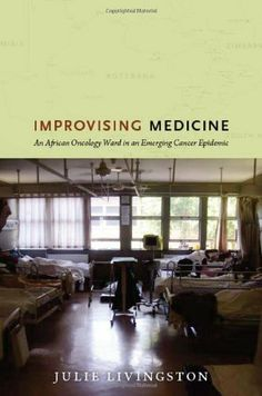 Improvising Medicine: An African Oncology Ward in an Emerging Cancer Epidemic by Julie Livingston. $14.37