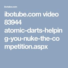 ibotube.com video 83944 atomic-darts-helping-you-nuke-the-competition.aspx