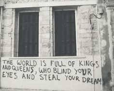 the world is full of kings ad queens who blind your eyes and steal your dreams